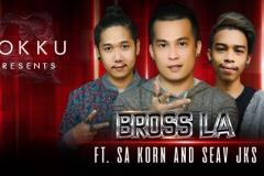 Bross La ប្រុសឡា ft. Sa Korn and Seav Jks